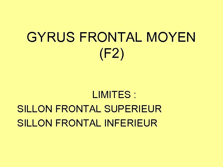 GYRUS FRONTAL MOYEN (F 2) LIMITES : SILLON FRONTAL SUPERIEUR SILLON FRONTAL INFERIEUR