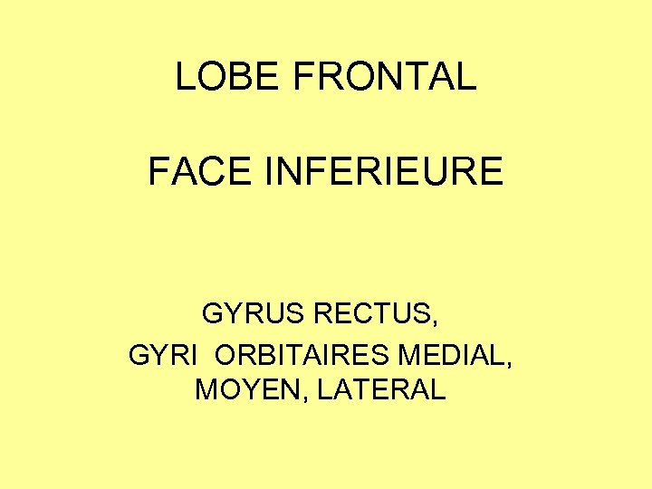 LOBE FRONTAL FACE INFERIEURE GYRUS RECTUS, GYRI ORBITAIRES MEDIAL, MOYEN, LATERAL