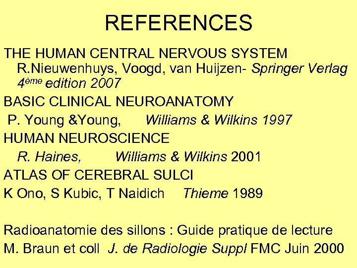 REFERENCES THE HUMAN CENTRAL NERVOUS SYSTEM R. Nieuwenhuys, Voogd, van Huijzen- Springer Verlag 4ème