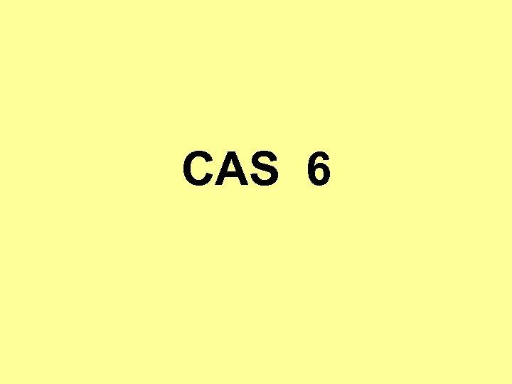 CAS 6