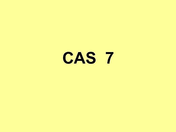 CAS 7