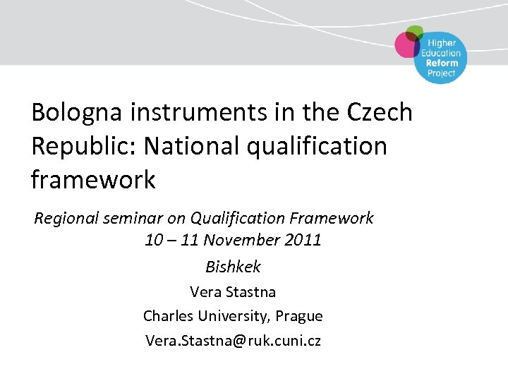 Bologna instruments in the Czech Republic: National qualification framework Regional seminar on Qualification Framework