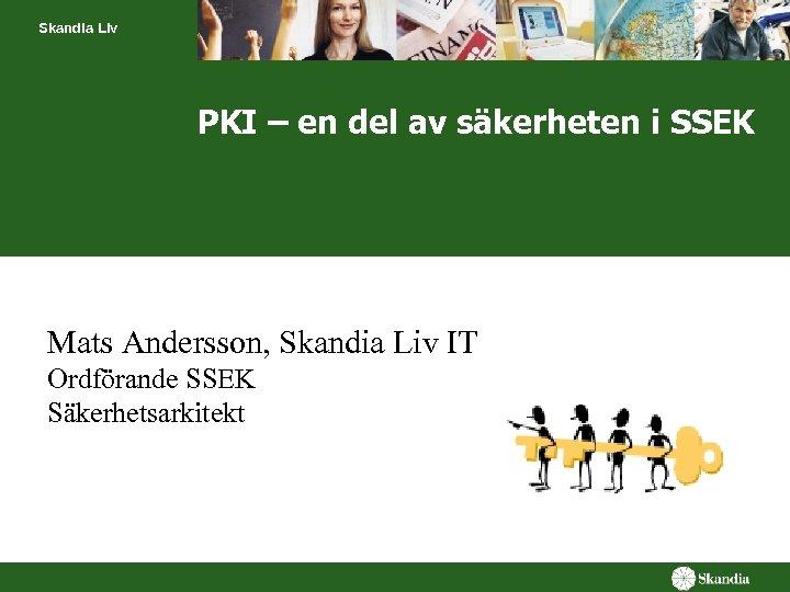 Skandia Liv PKI – en del av säkerheten i SSEK Mats Andersson, Skandia Liv