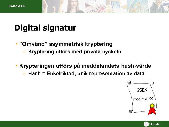 """Skandia Liv Digital signatur • """"Omvänd"""" asymmetrisk kryptering – Kryptering utförs med privata nyckeln"""