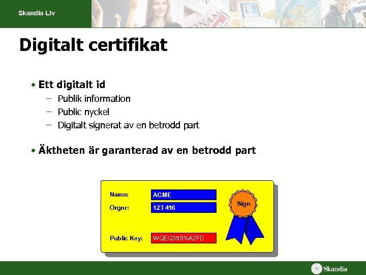 Skandia Liv Digitalt certifikat • Ett digitalt id – Publik information – Public nyckel