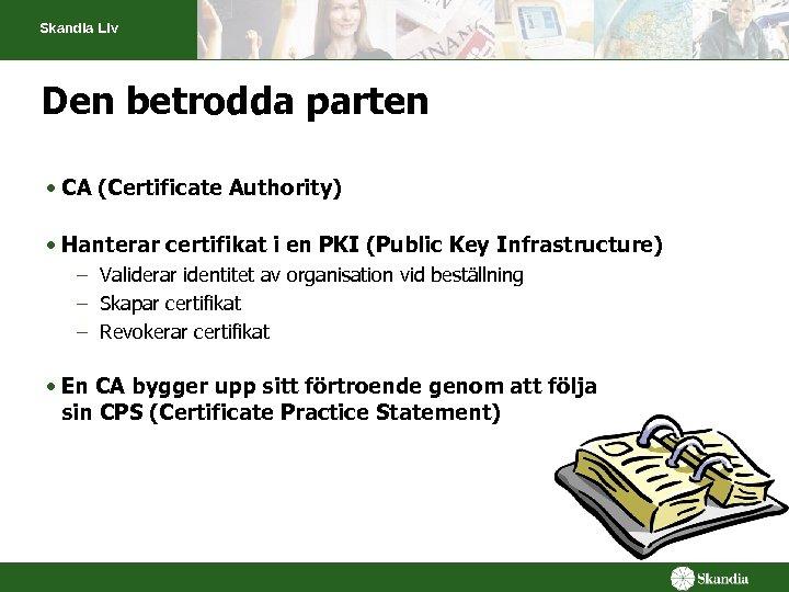 Skandia Liv Den betrodda parten • CA (Certificate Authority) • Hanterar certifikat i en