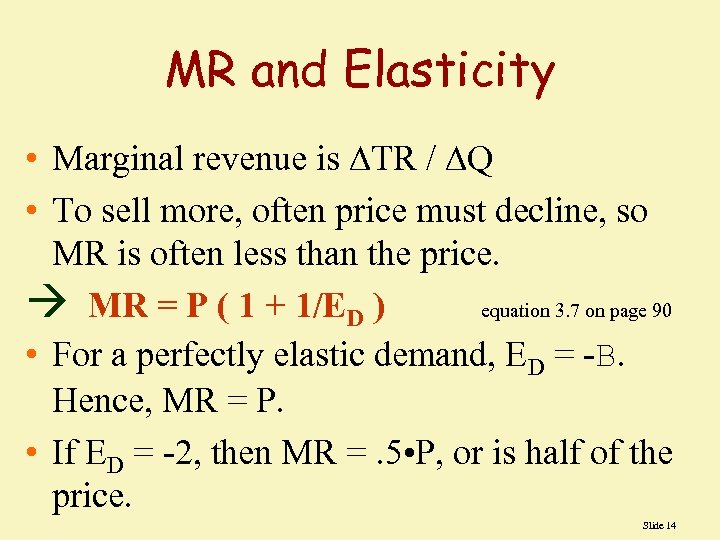 MR and Elasticity • Marginal revenue is TR / Q • To sell more,