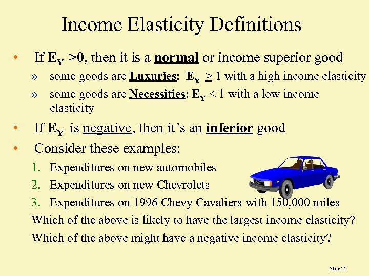 Income Elasticity Definitions • If EY >0, then it is a normal or income