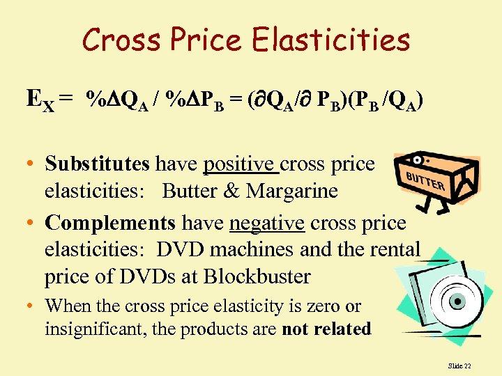 Cross Price Elasticities EX = % QA / % PB = ( QA/ PB)(PB
