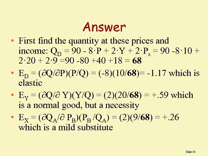 Answer • First find the quantity at these prices and income: QD = 90