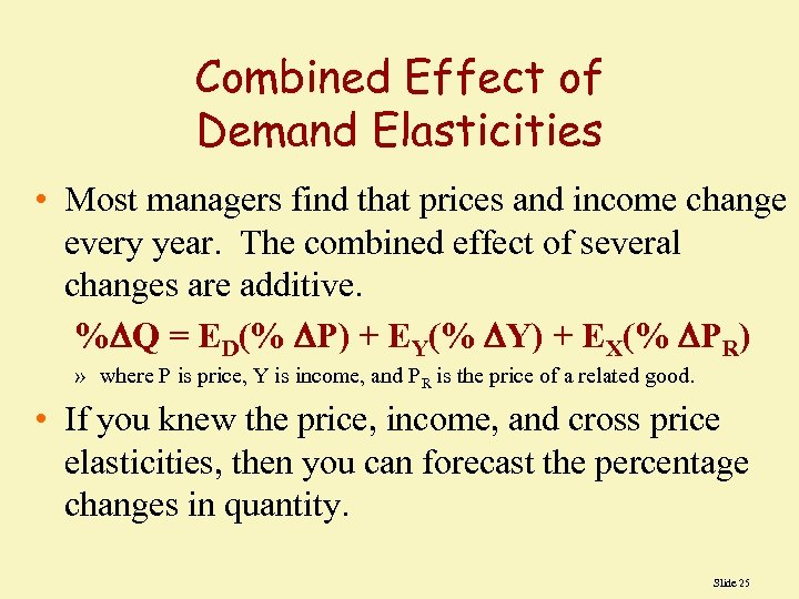 Combined Effect of Demand Elasticities • Most managers find that prices and income change