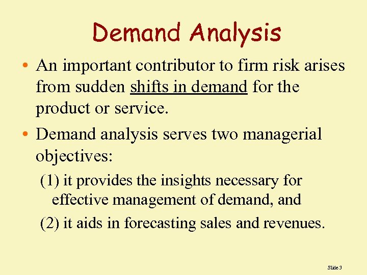 Demand Analysis • An important contributor to firm risk arises from sudden shifts in