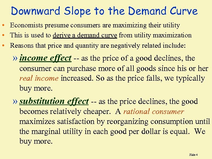 Downward Slope to the Demand Curve • Economists presume consumers are maximizing their utility