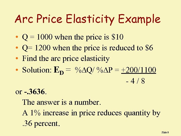 Arc Price Elasticity Example • • Q = 1000 when the price is $10