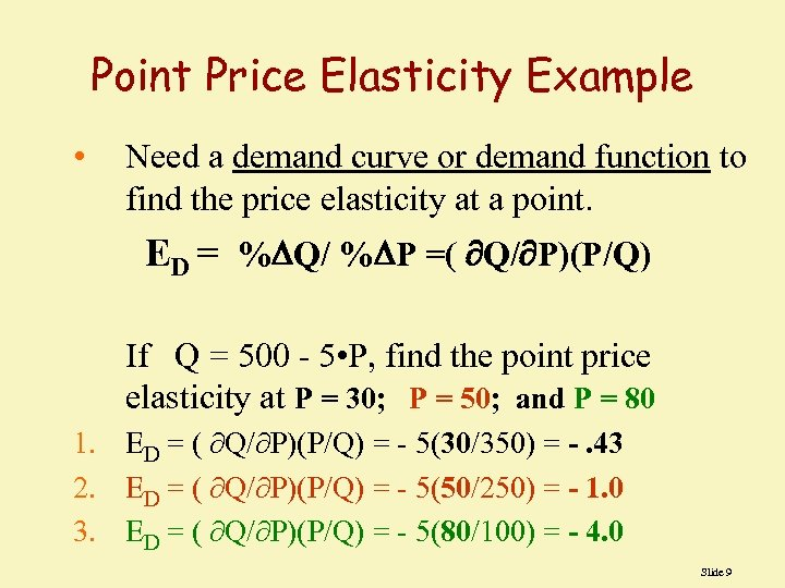 Point Price Elasticity Example • Need a demand curve or demand function to find