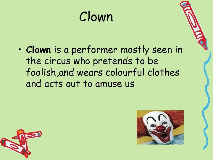 Clown • Clown is a performer mostly seen in the circus who pretends to