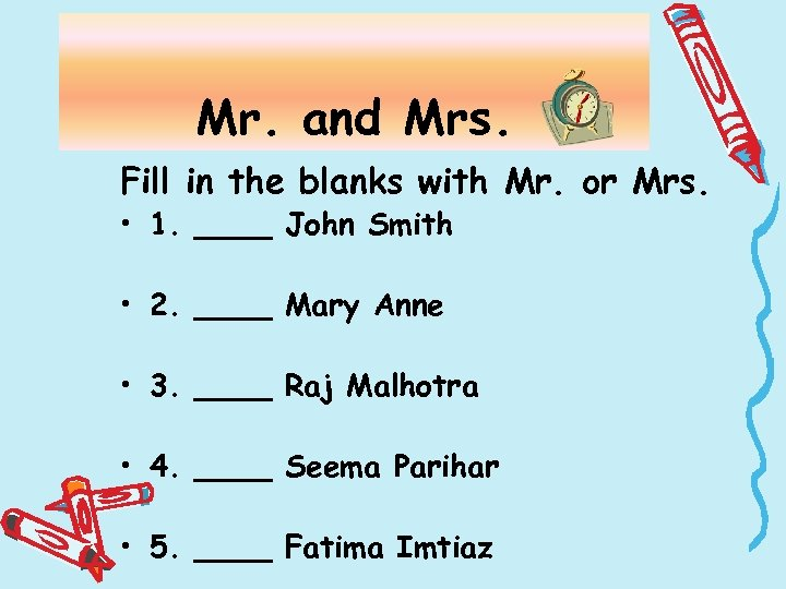 Mr. and Mrs. Fill in the blanks with Mr. or Mrs. • 1. ____