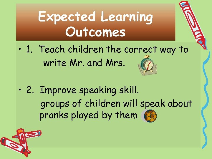 Expected Learning Outcomes • 1. Teach children the correct way to write Mr. and