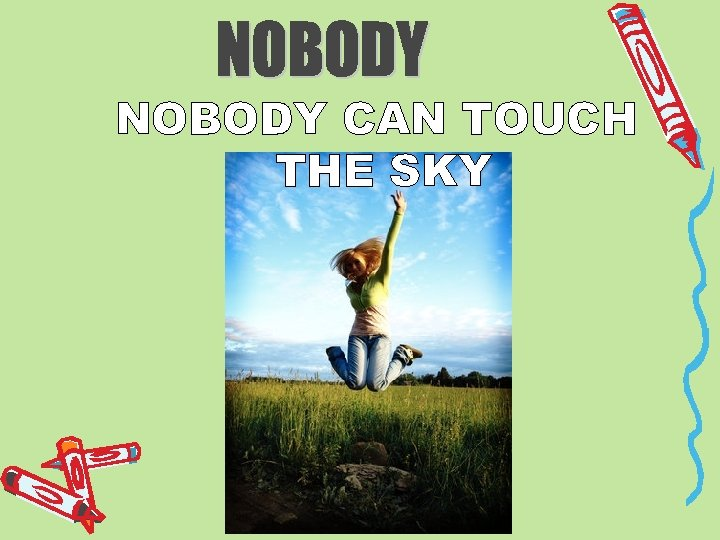 NOBODY CAN TOUCH THE SKY