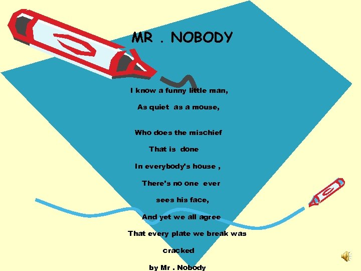 MR. NOBODY I know a funny little man, As quiet as a mouse, Who