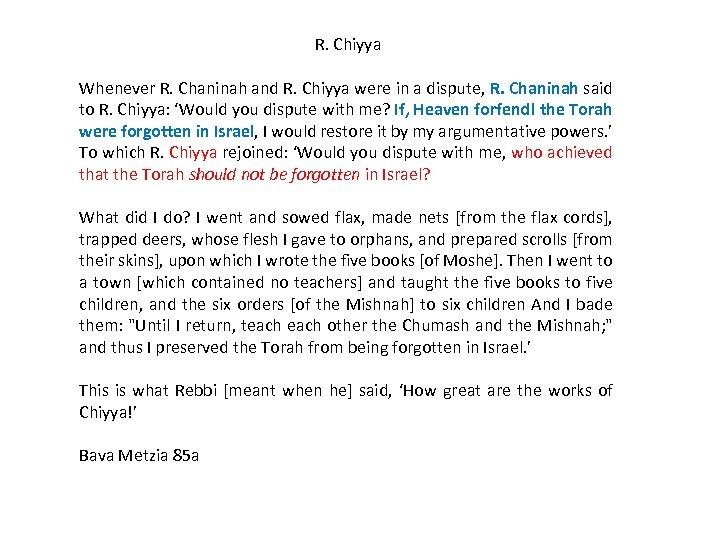 R. Chiyya Whenever R. Chaninah and R. Chiyya were in a dispute, R. Chaninah