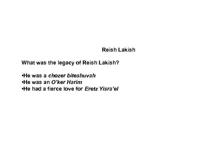 Reish Lakish What was the legacy of Reish Lakish? • He was a chozer
