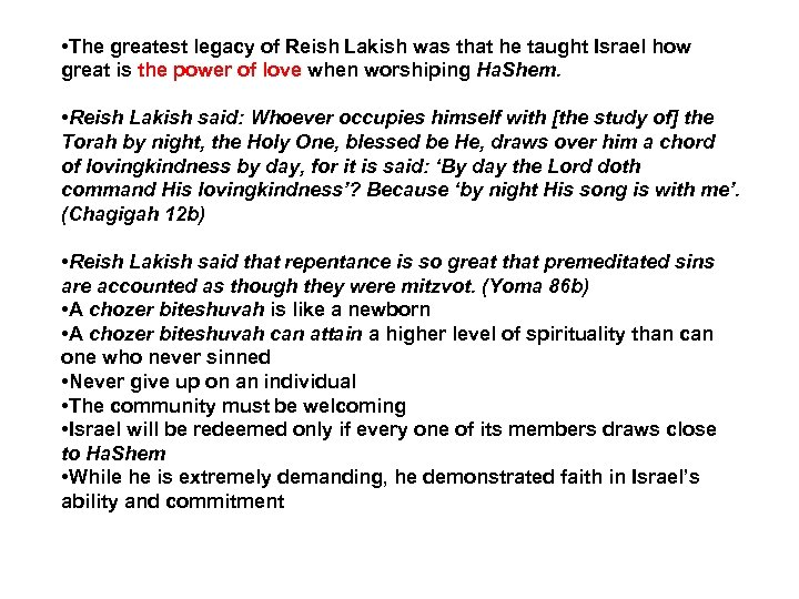 • The greatest legacy of Reish Lakish was that he taught Israel how
