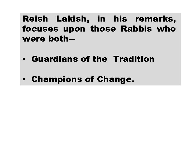 Reish Lakish, in his remarks, focuses upon those Rabbis who were both― • Guardians