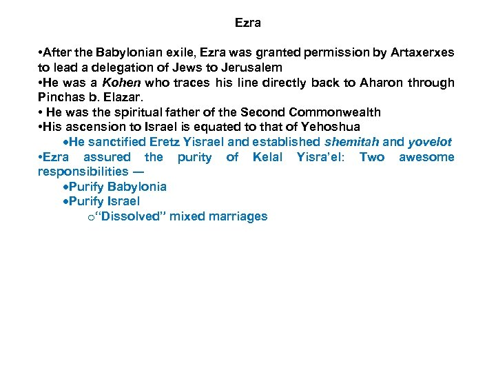 Ezra • After the Babylonian exile, Ezra was granted permission by Artaxerxes to lead