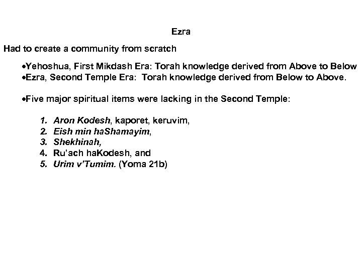 Ezra Had to create a community from scratch Yehoshua, First Mikdash Era: Torah knowledge