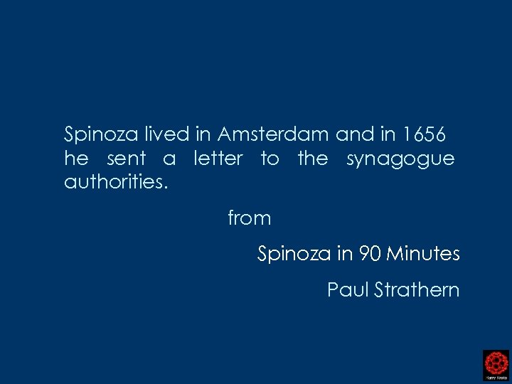 Spinoza lived in Amsterdam and in 1656 he sent a letter to the synagogue