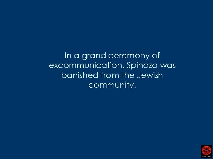 In a grand ceremony of excommunication, Spinoza was banished from the Jewish community.