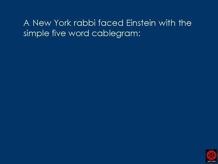 A New York rabbi faced Einstein with the simple five word cablegram:
