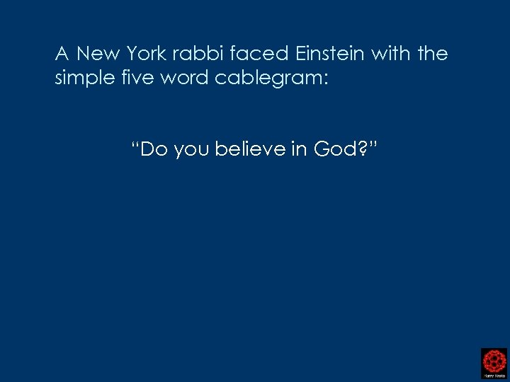 "A New York rabbi faced Einstein with the simple five word cablegram: ""Do you"