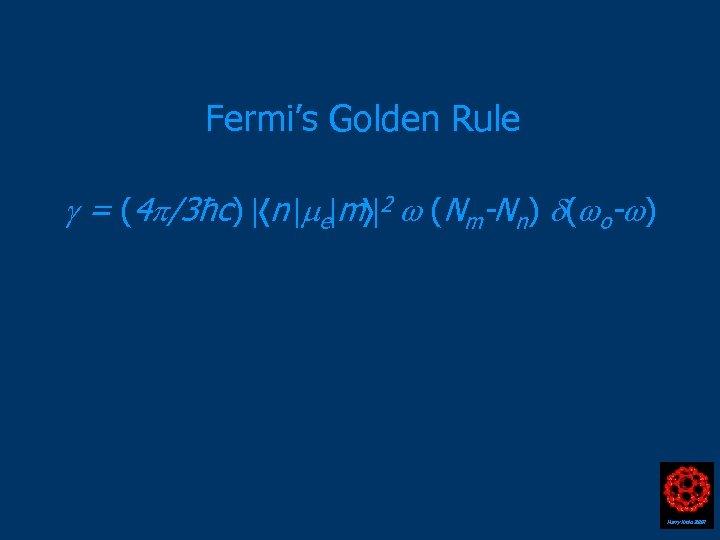 Fermi's Golden Rule = (4 /3ħc) n e m 2 (Nm-Nn) ( o- )