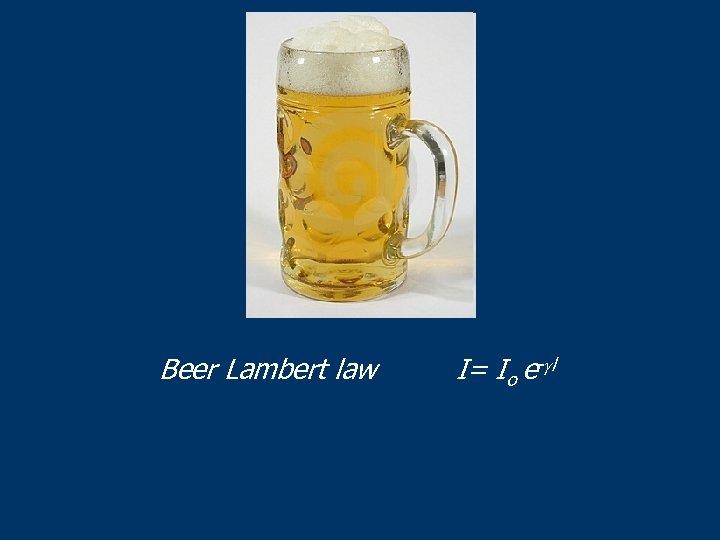 Beer Lambert law I= Io e- l