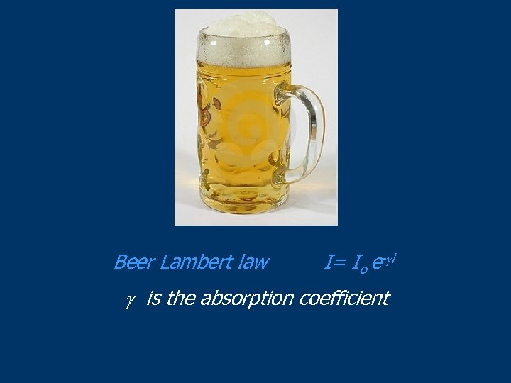 Beer Lambert law I= Io e- l is the absorption coefficient