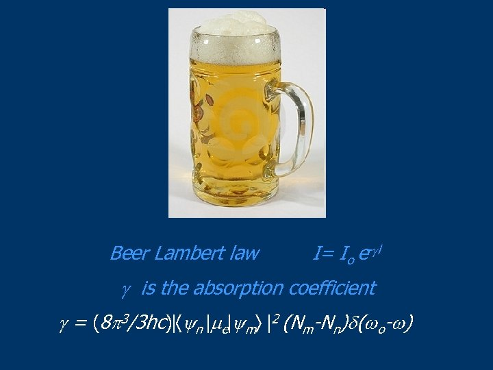 Beer Lambert law I= Io e- l is the absorption coefficient = (8 3/3