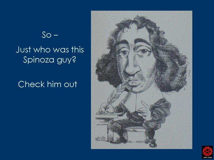 So – Just who was this Spinoza guy? Check him out