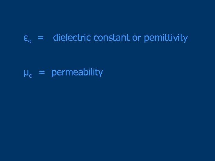 εo = dielectric constant or pemittivity μo = permeability