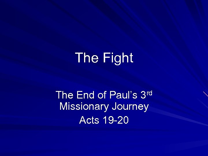 The Fight The End of Paul's 3 rd Missionary Journey Acts 19 -20