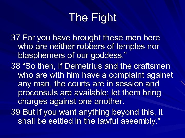 The Fight 37 For you have brought these men here who are neither robbers