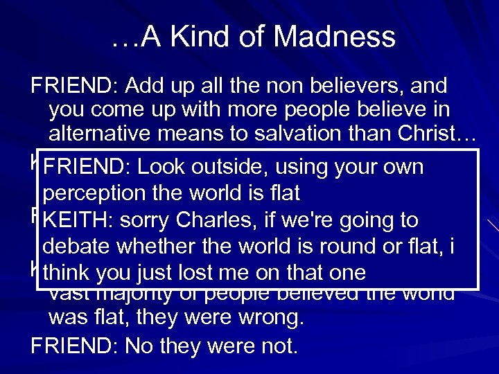 …A Kind of Madness FRIEND: Add up all the non believers, and you come