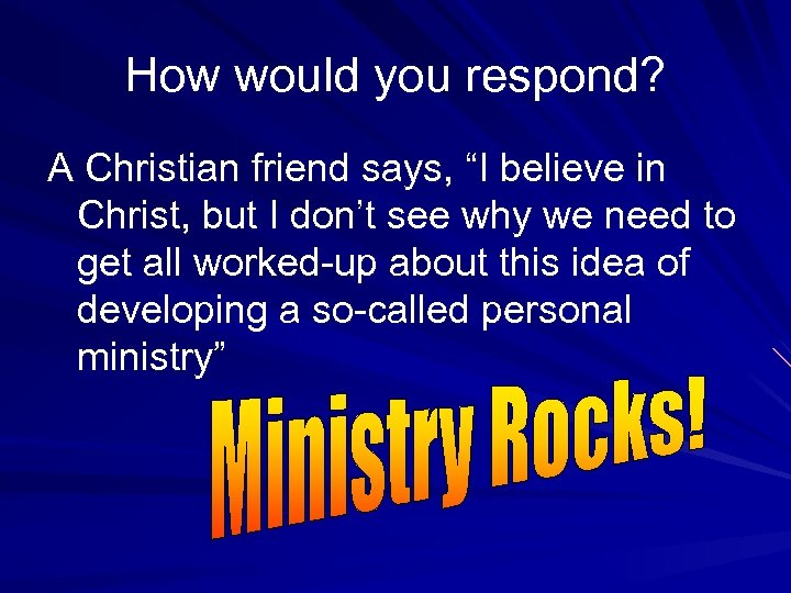 "How would you respond? A Christian friend says, ""I believe in Christ, but I"
