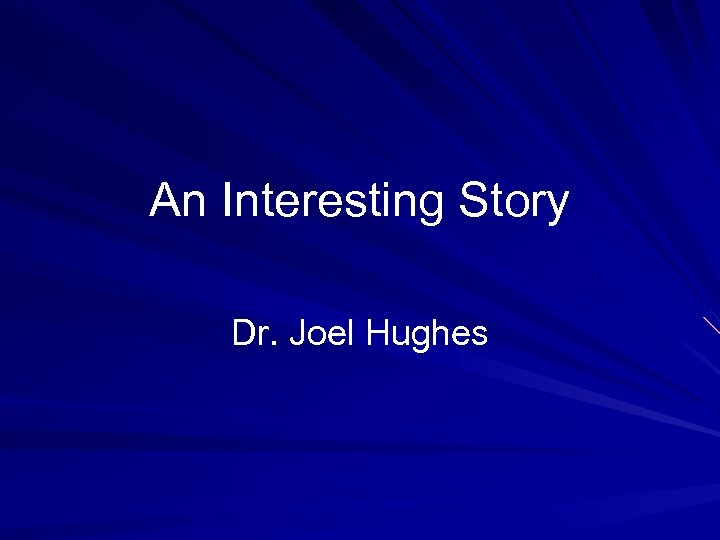 An Interesting Story Dr. Joel Hughes
