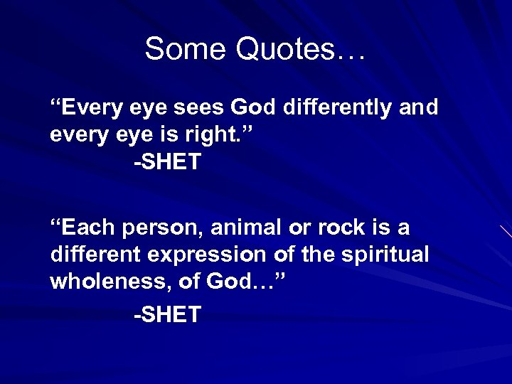 "Some Quotes… ""Every eye sees God differently and every eye is right. "" -SHET"