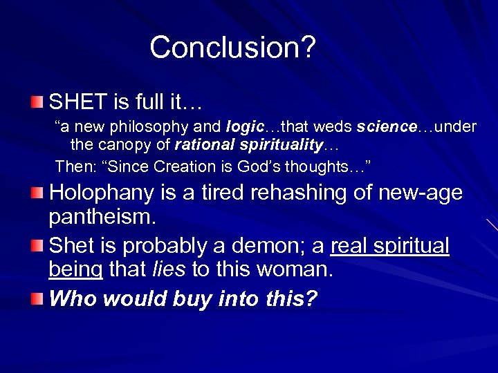 "Conclusion? SHET is full it… ""a new philosophy and logic…that weds science…under the canopy"