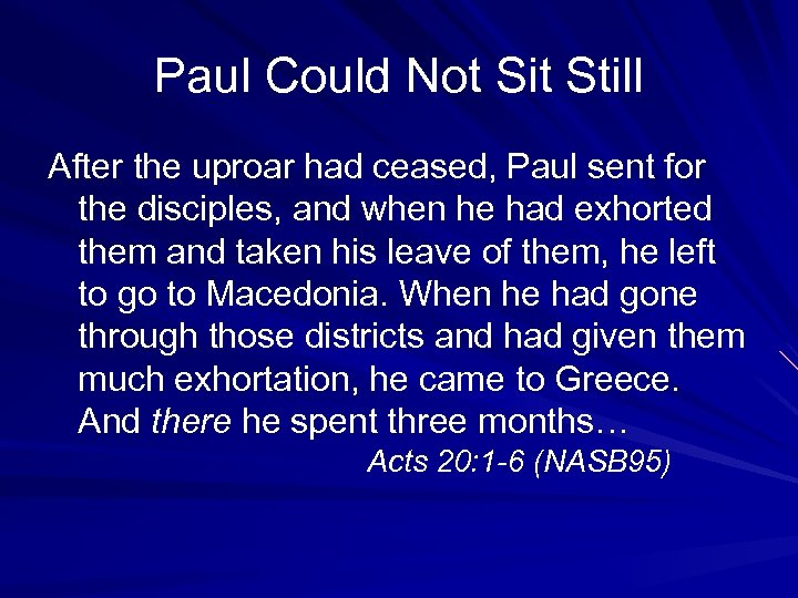 Paul Could Not Sit Still After the uproar had ceased, Paul sent for the
