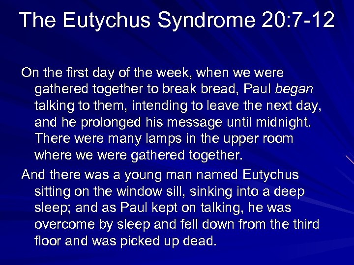 The Eutychus Syndrome 20: 7 -12 On the first day of the week, when