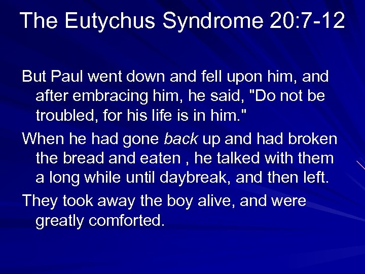 The Eutychus Syndrome 20: 7 -12 But Paul went down and fell upon him,